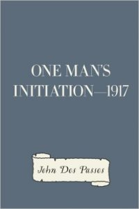 John Dos Passos - One Man's Initiation - 1917