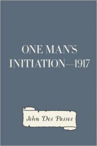 John Dos Passos - One Man's Initiation - 1917