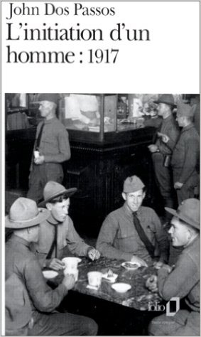 John Dos Passos - L'initiation d'un Homme 1917